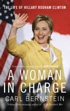 A Woman In Charge - The Life of Hillary Rodham Clinton ebook by Carl Bernstein