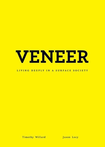 Veneer - Living Deeply in a Surface Society eBook by Timothy D. Willard,Jason Locy
