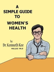 A Simple Guide to Women's Health ebook by Kenneth Kee