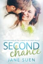 SECOND CHANCE - The Conclusion of the Flowers in December Trilogy ebook by Jane Suen