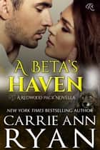 A Beta's Haven - (A Redwood Pack Novella) ebook by Carrie Ann Ryan