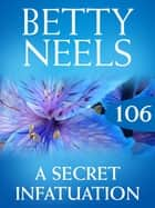 A Secret Infatuation (Mills & Boon M&B) (Betty Neels Collection, Book 106) ebook by Betty Neels
