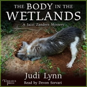 The Body in the Wetlands - A Jazzi Zanders Mystery, Book Two audiobook by Judi Lynn