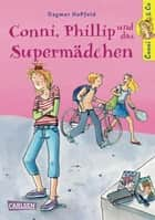 Conni & Co 7: Conni, Phillip und das Supermädchen ebook by Dagmar Hoßfeld, Dorothea Tust
