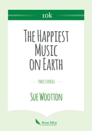 The Happiest Music on Earth - Three stories ebook by Sue Wootton