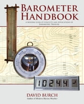 The Barometer Handbook: A Modern Look at Barometers and Applications of Barometric Pressure ebook by Burch, David