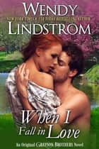 When I Fall in Love ebook by Wendy Lindstrom