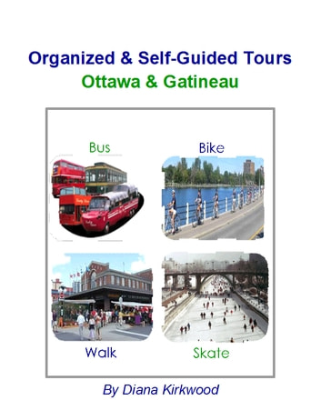Organized & Self-Guided Tours Ottawa & Gatineau ebook by Diana Kirkwood