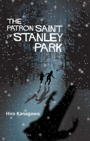 The Patron Saint of Stanley Park ebook by Hiro Kanagawa