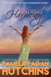 Finding Harmony (What Doesn't Kill You, #3): - A Katie Romantic Mystery ebook by Pamela Fagan Hutchins