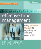 Effective Time Management - Using Microsoft Outlook to Organize Your Work and Personal Life ebook by Holger Woeltje,Lothar Seiwert