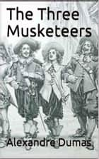 The Three Musketeers (Annotated by John Bells) ebook by Alexandre Dumas, John Bells