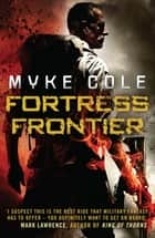 Fortress Frontier - A chilling military fantasy of high-stakes suspense ebook by Myke Cole