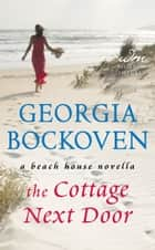 The Cottage Next Door - A Beach House Novella eBook by Georgia Bockoven