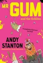 Mr. Gum and the Goblins eBook by Andy Stanton, David Tazzyman