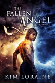 The Fallen Angel Trilogy (The Complete Series) - The Fallen Angel Trilogy, #4 ebook by Kim Loraine