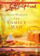 The Family Man (Mills & Boon Love Inspired) (Davis Landing, Book 3) ebook by Irene Hannon
