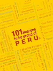 101 Reasons To Be Proud Of Peru ebook by Carsten Korch