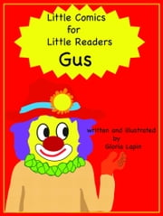 Little Comics For Little Readers: Gus ebook by Gloria Lapin
