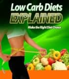 Low Carb Diets Explained ebook by Anonymous