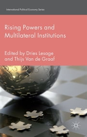 Rising Powers and Multilateral Institutions ebook by Prof Dries Lesage,Dr Thijs Van de Graaf