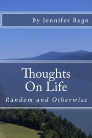 Thoughts on Life - Random and Otherwise ebook by Jennifer Rego