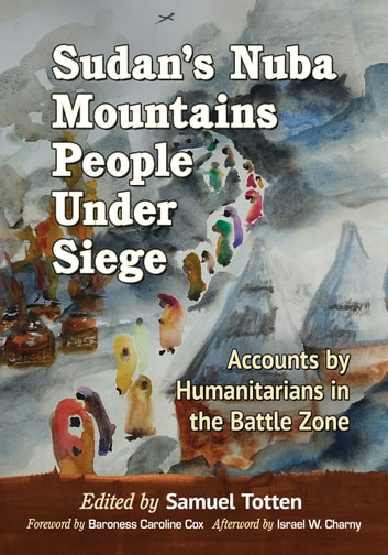 Sudan's Nuba Mountains People Under Siege - Accounts by Humanitarians in the Battle Zone ebook by