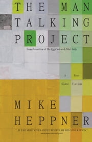 The Man Talking Project - A Four Sided Fiction ebook by Mike Heppner