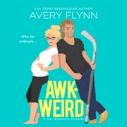 AWK-WEIRD - A Hot Hockey Romantic Comedy audiobook by Avery Flynn