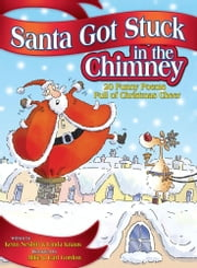 Santa Got Stuck in the Chimney - 20 Funny Poems Full of Christmas Cheer ebook by Kenn Nesbitt,Linda Knaus,Mike & Carl Gordon