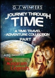 Journey Through Time : A Time Travel Adventure Book Collection Part 3 - A Time Travel Adventure Book Collection ebook by G.J. Winters