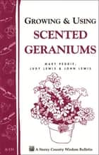 Growing & Using Scented Geraniums ebook by John Lewis,Judy Lewis,Mary Peddie