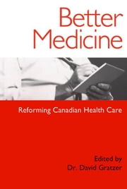 Better Medicine:  Reforming Canadian Health Care ebook by Gratzer, Dr. David