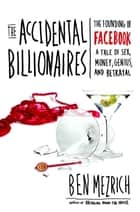 The Accidental Billionaires ebook by Ben Mezrich