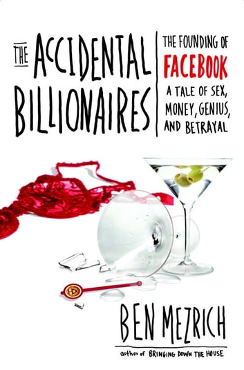 The Accidental Billionaires - The Founding of Facebook: A Tale of Sex, Money, Genius and Betrayal ebook by Ben Mezrich