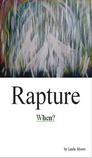 Rapture: When? ebook by Linda D Moore