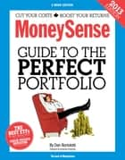 The MoneySense Guide to the Perfect Portfolio (2013 Edition) - Boost your returns, grow your wealth ebook by Dan Bortolotti
