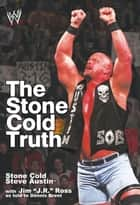 The Stone Cold Truth ebook by Steve Austin,J.R. Ross,Dennis Brent