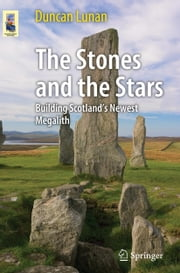 The Stones and the Stars - Building Scotland's Newest Megalith ebook by Duncan Lunan