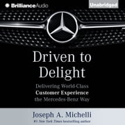 Driven to Delight - Delivering World-Class Customer Experience the Mercedes-Benz Way audiobook by Joseph A. Michelli