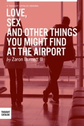 Love, Sex, and Other Things You Might Find At The Airport ebook by Zaron Burnett III