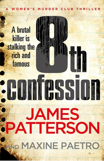 8th Confession - A brutal killer is stalking the rich and famous (Women's Murder Club 8) ebook by James Patterson