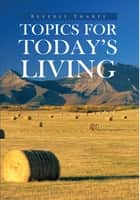 Topics for Today's Living ebook by Beverly Tharpe