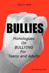 BULLIES: Monologues on Bullying for Teens and Adults ebook by Jim Chevallier