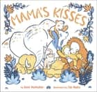 Mama's Kisses ebook by Kate McMullan, Tao Nyeu