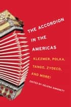 The Accordion in the Americas - Klezmer, Polka, Tango, Zydeco, and More! ebook by Helena Simonett