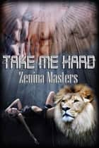 Take Me Hard ebook by Zenina Masters
