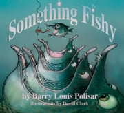 Something Fishy ebook by Barry Louis Polisar,David A. Clark