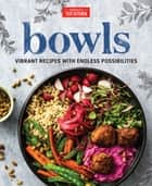 Bowls - Vibrant Recipes with Endless Possibilities ebook by