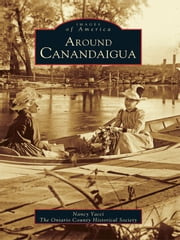 Around Canandaigua ebook by Nancy Yacci, The Ontario County Historical Society